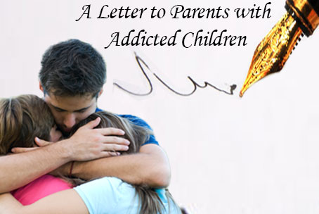 A Letter to Parents with Addicted Children